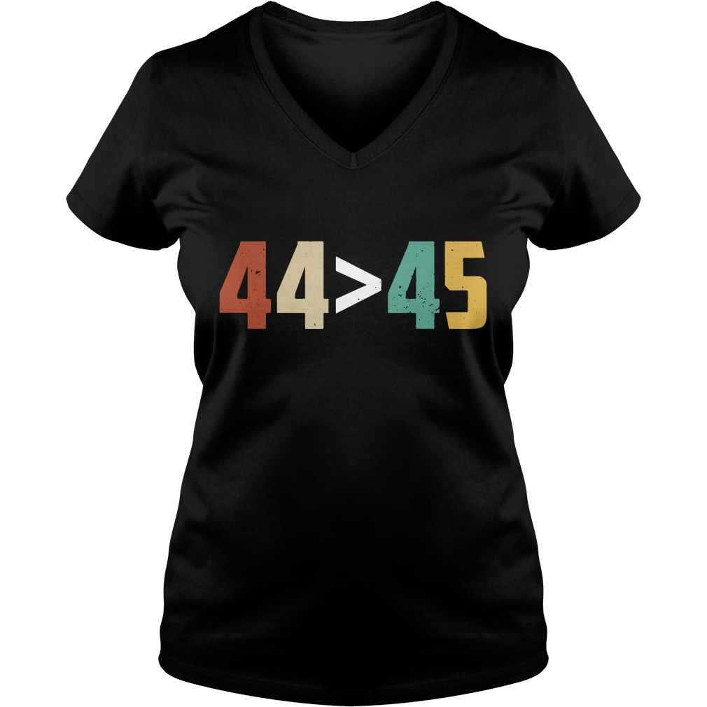 Get Here G 44 > 45, The 44th President is Greater Than The 45th V-neck T-shirt