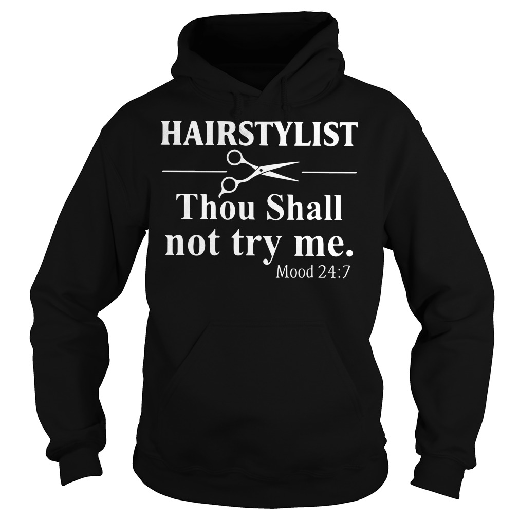 Hairstylist thou shall not try me mood 24:7 Hoodie