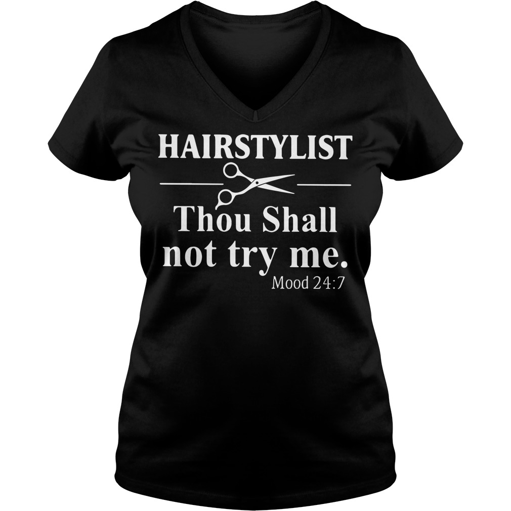 Hairstylist thou shall not try me mood 24:7 V-neck T-shirt
