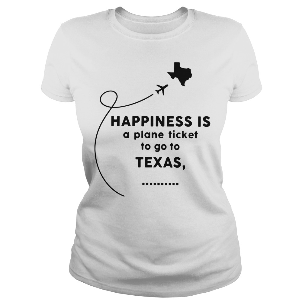 Happiness is a plane ticket to go to texas Ladies tee