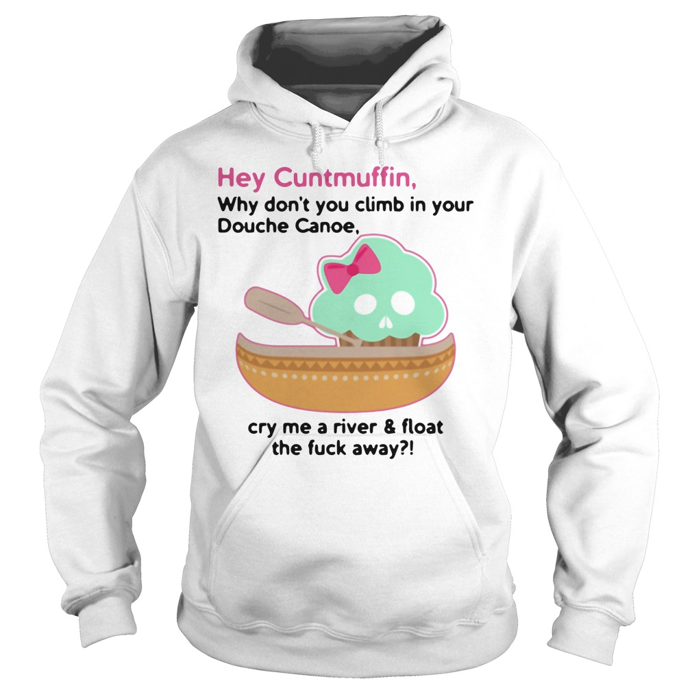 Hey cuntmuffin why don't you climb in your douche canoe Hoodie