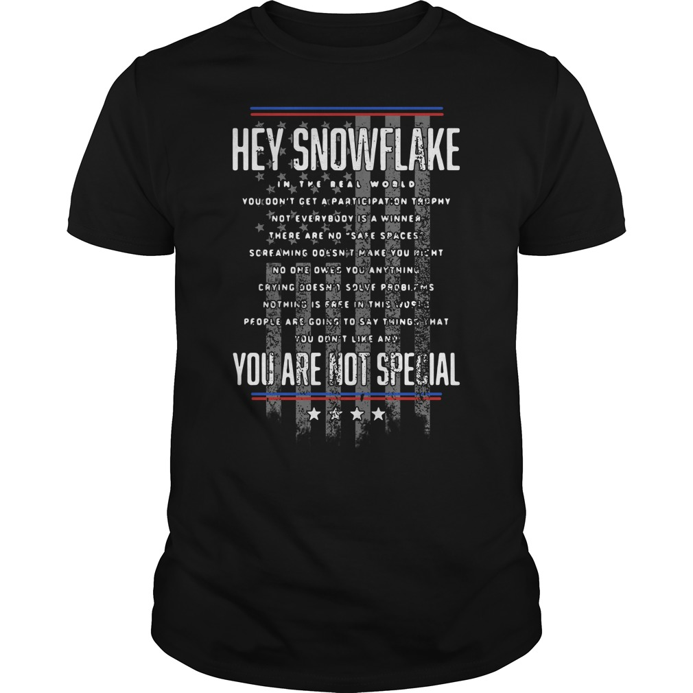 Hey snowflake in the real world you are not special Guys shirt
