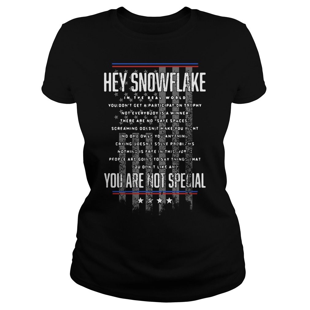 Hey snowflake in the real world you are not special Ladies tee