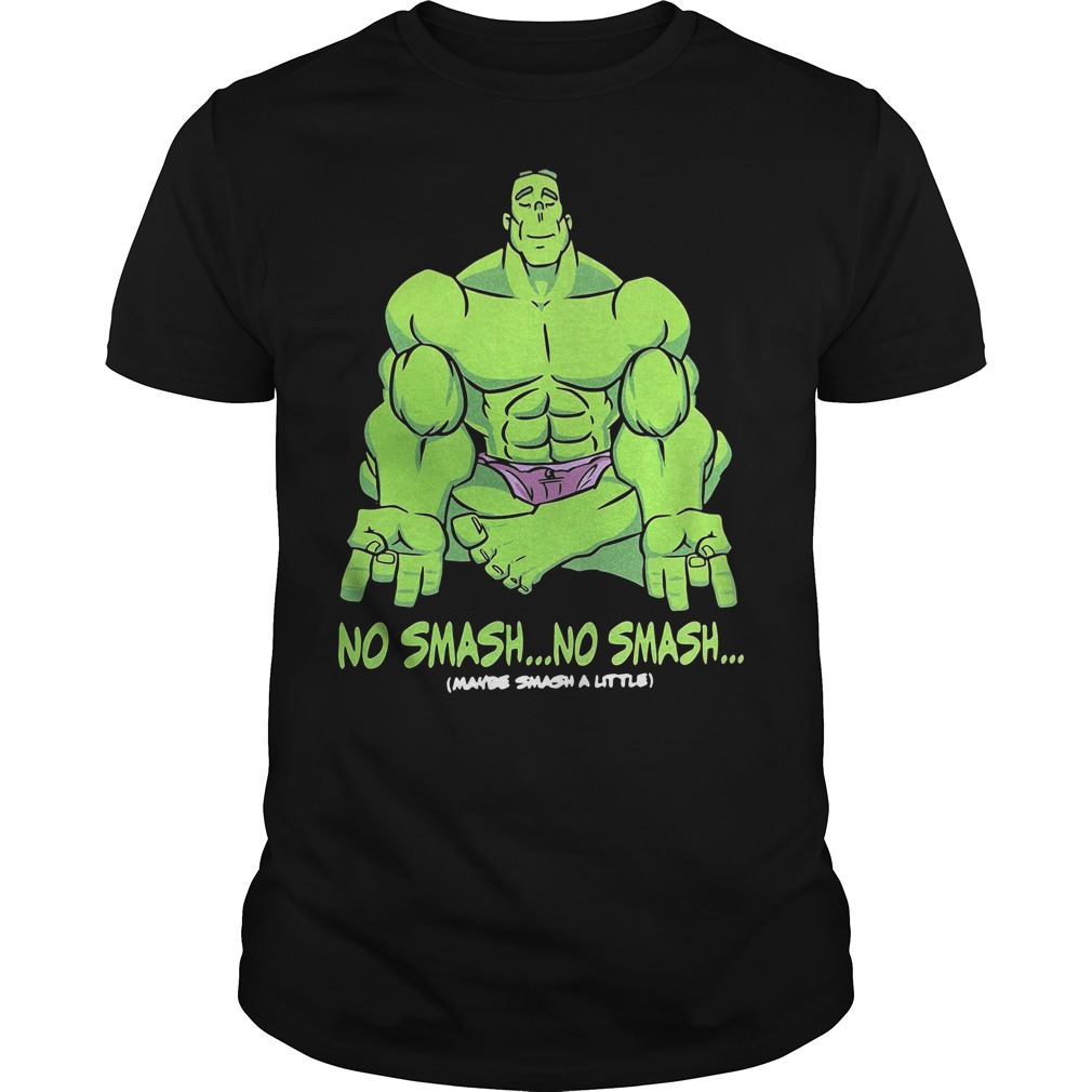 Hulk No smash no smash maybe a little smash yoga Guys shirt