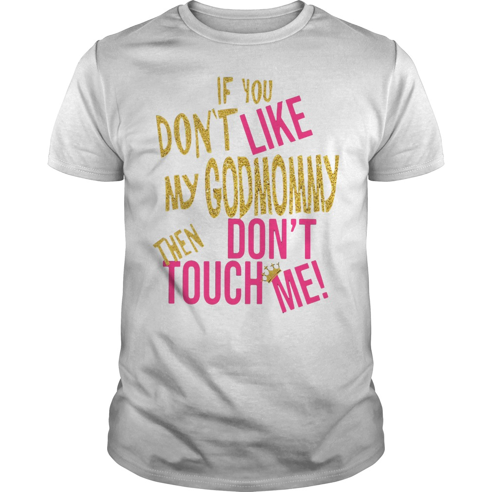 If you don't like my God Mommy then don't touch me Guys shirt