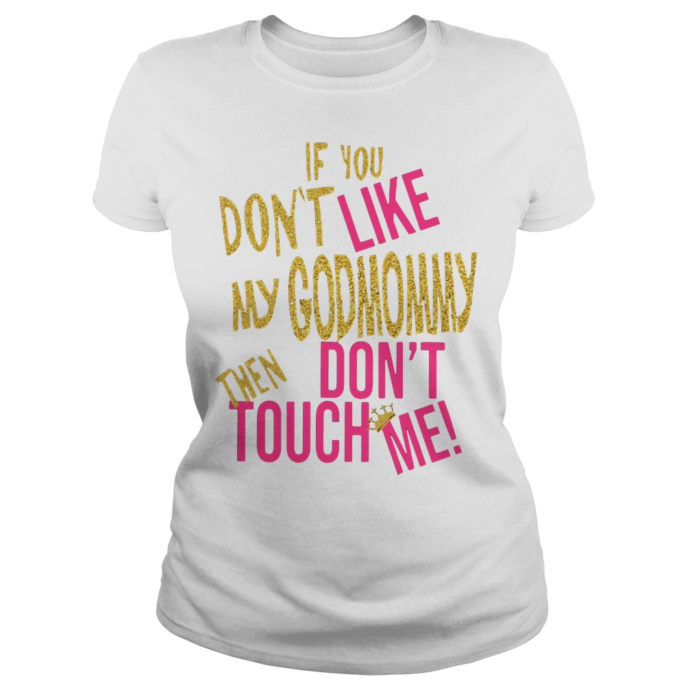 If you don't like my God Mommy then don't touch me Ladies tee