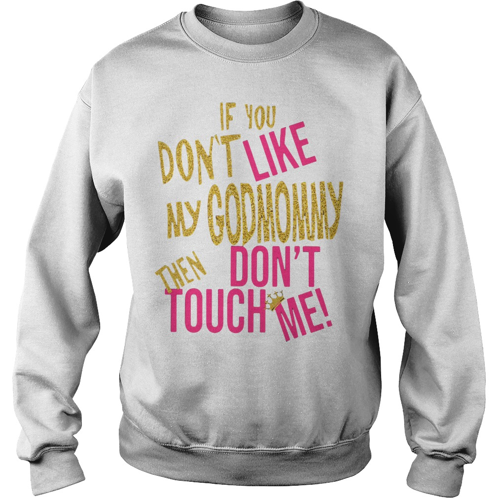 If you don't like my God Mommy then don't touch me Sweater