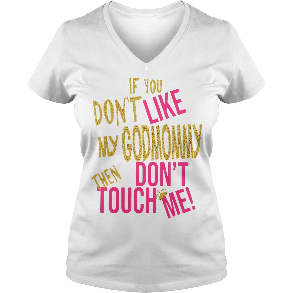 If you don't like my God Mommy then don't touch me V-neck T-shirt