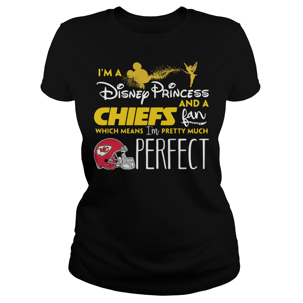 I'm a Disney Princess and a Kansas City Chiefs fan which means I'm pretty much perfect Ladies tee