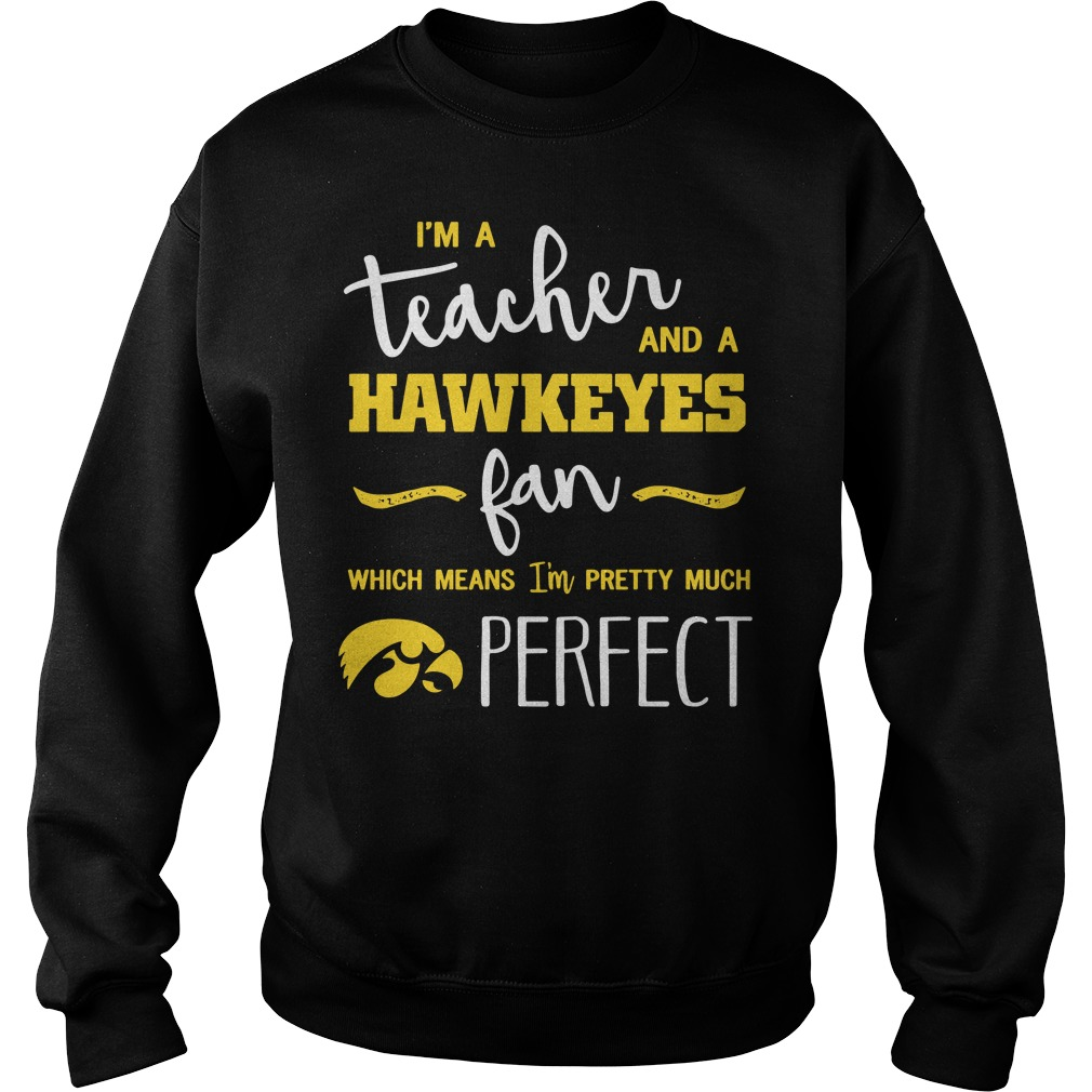 I'm a teacher and a Hawkeyes fan which means I'm pretty much perfect Sweater