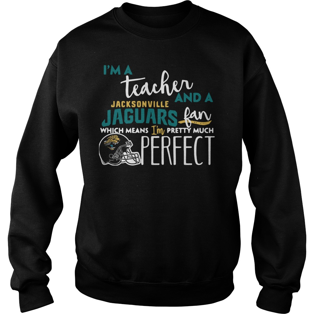 I'm a teacher and a Jacksonville Jaguars fan which means I'm pretty much perfect Sweater