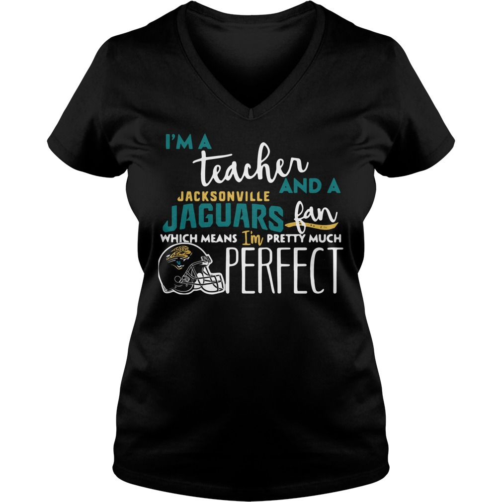 I'm a teacher and a Jacksonville Jaguars fan which means I'm pretty much perfect V-neck T-shirt