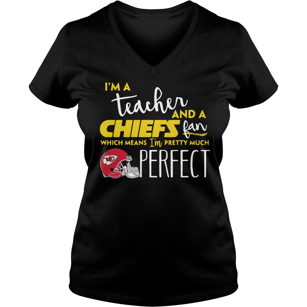 I'm a teacher and a Kansas City Chiefs fan which means I'm pretty much perfect V-neck T-shirt