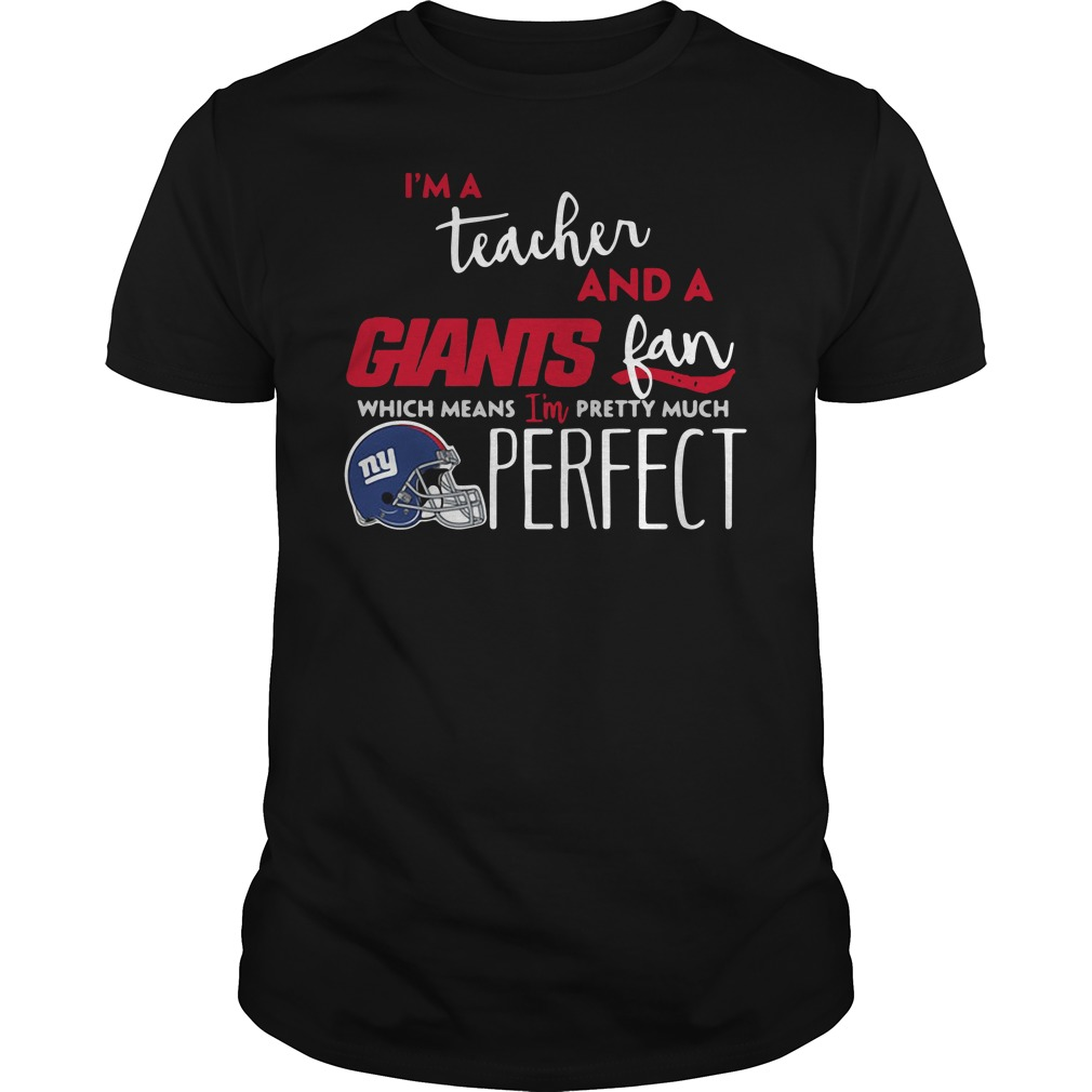 I'm a teacher and a New York Giants fan which means I'm pretty much perfect Guys shirt