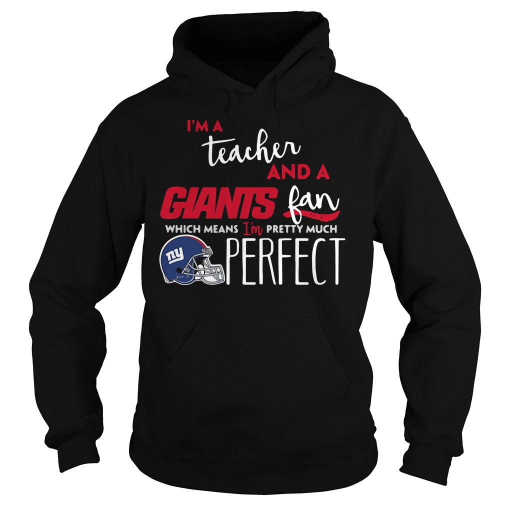 I'm a teacher and a New York Giants fan which means I'm pretty much perfect Hoodie
