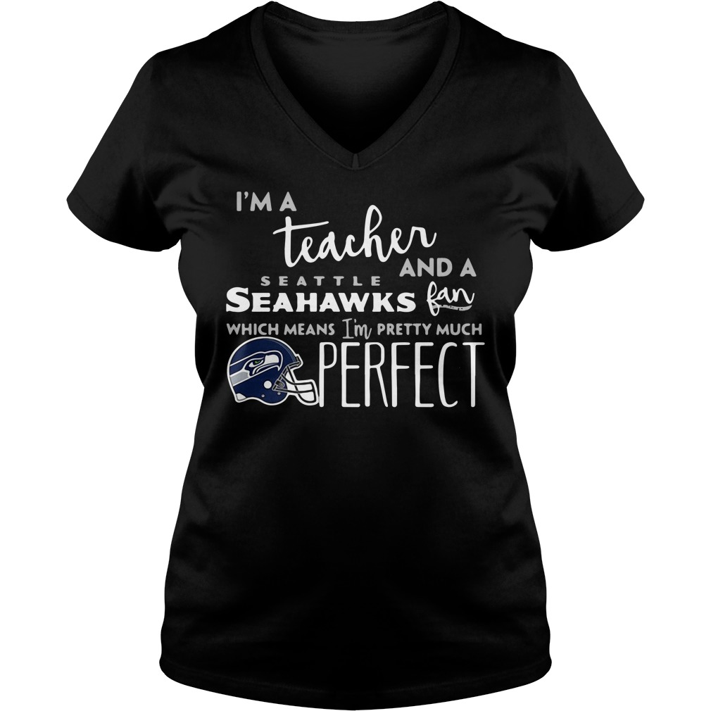 I'm a teacher and a Seattle Seahawks fan which means I'm pretty much perfect V-neck T-shirt