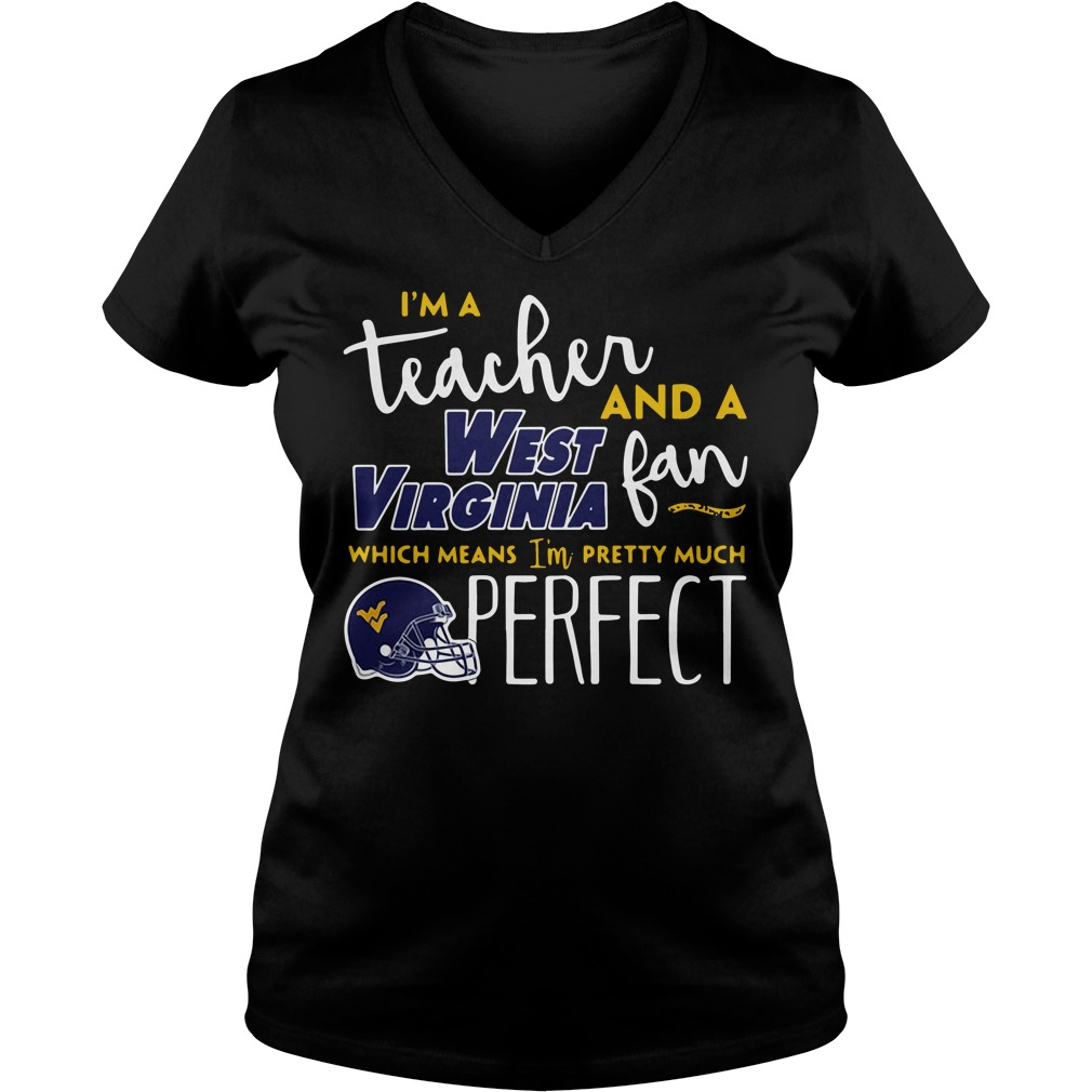 I'm a teacher and a West Virginia fan which means I'm pretty much perfect V-neck T-shirt