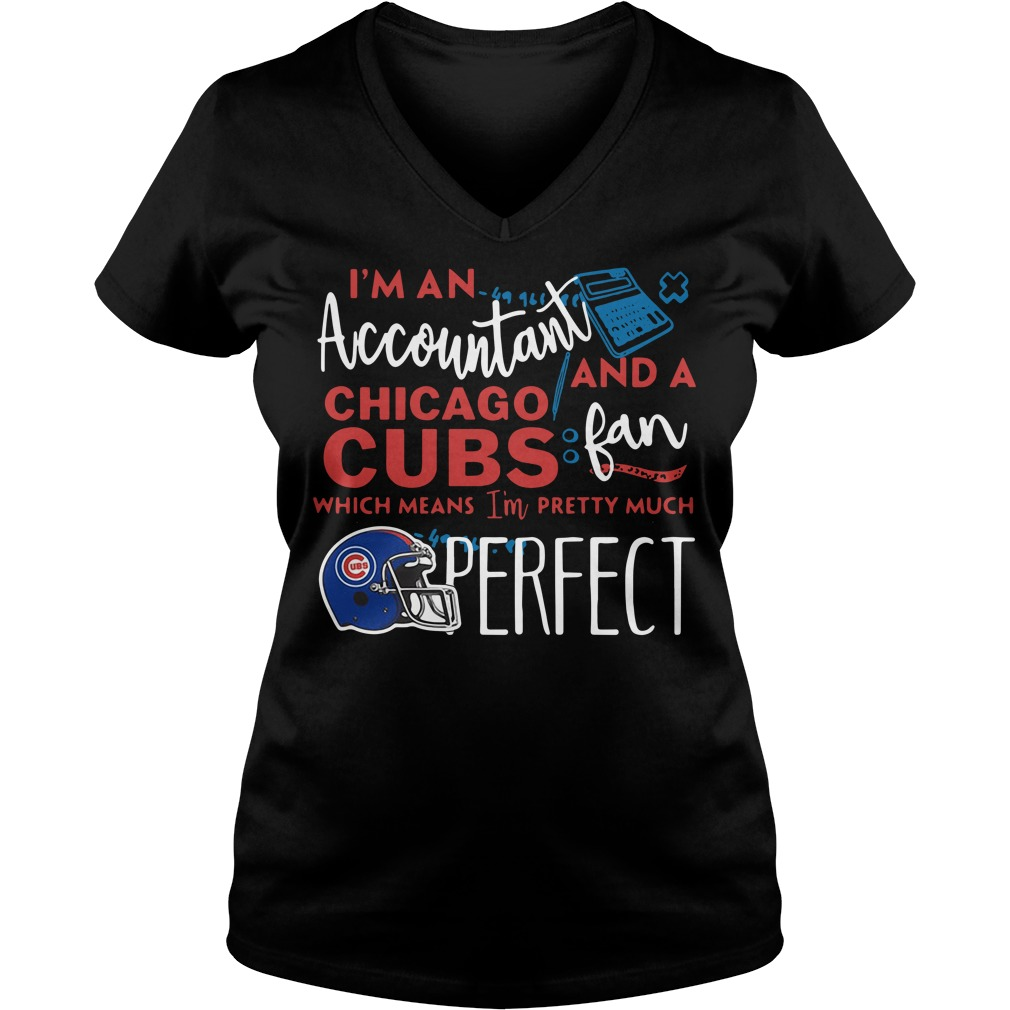I'm an Accountant and a Chicago Cubs fan which means I'm pretty much perfect V-neck T-shirt