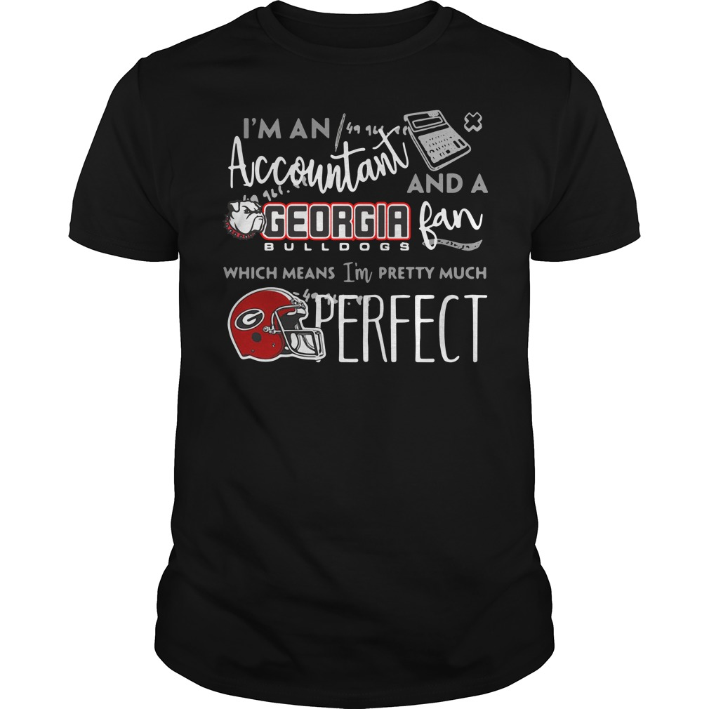 I'm a Accountant and a Georgia Bulldogs fan which means I'm pretty much perfect Guys shirt