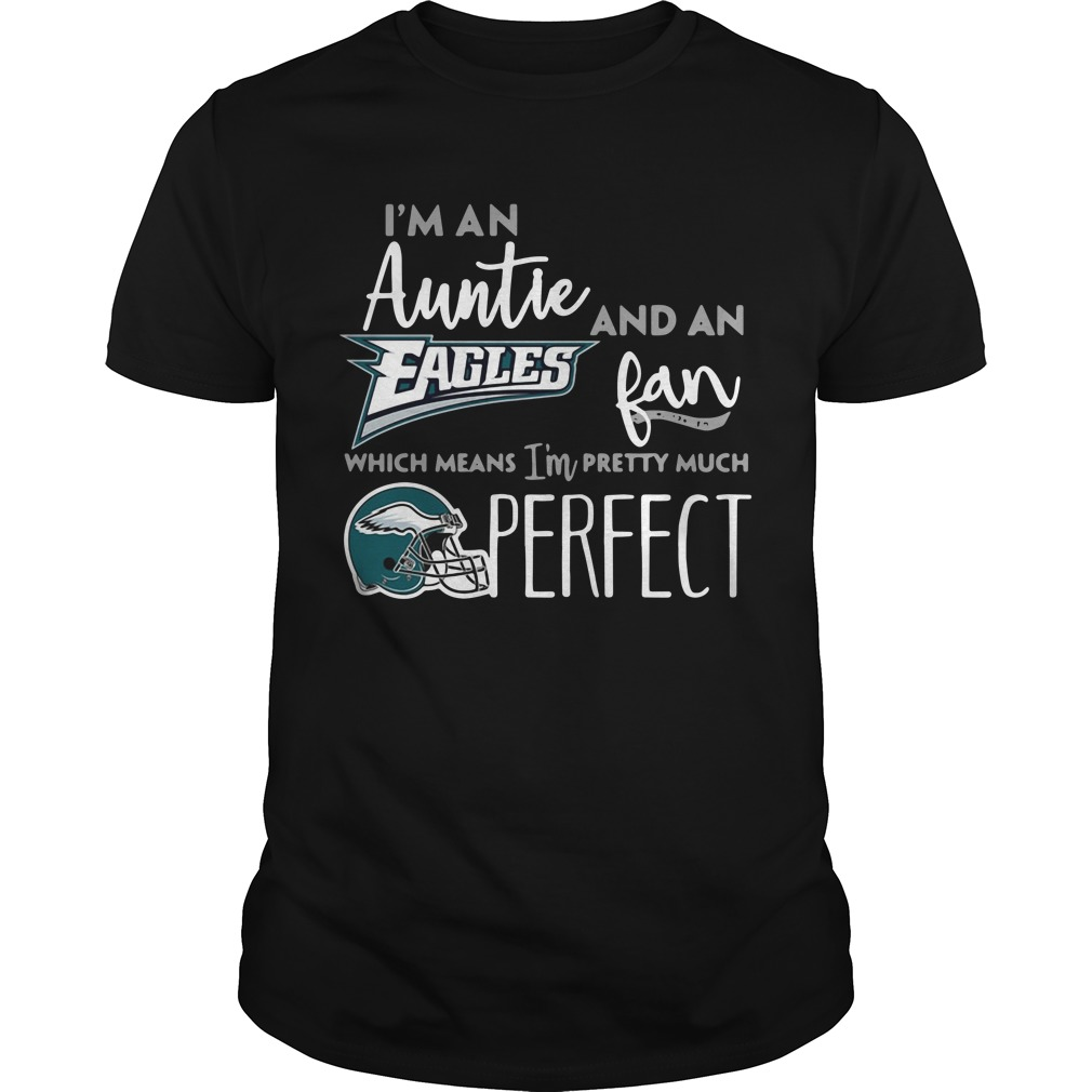 I'm an Auntie and an Philadelphia Eagles fan which means I'm pretty much perfect Guys shirt