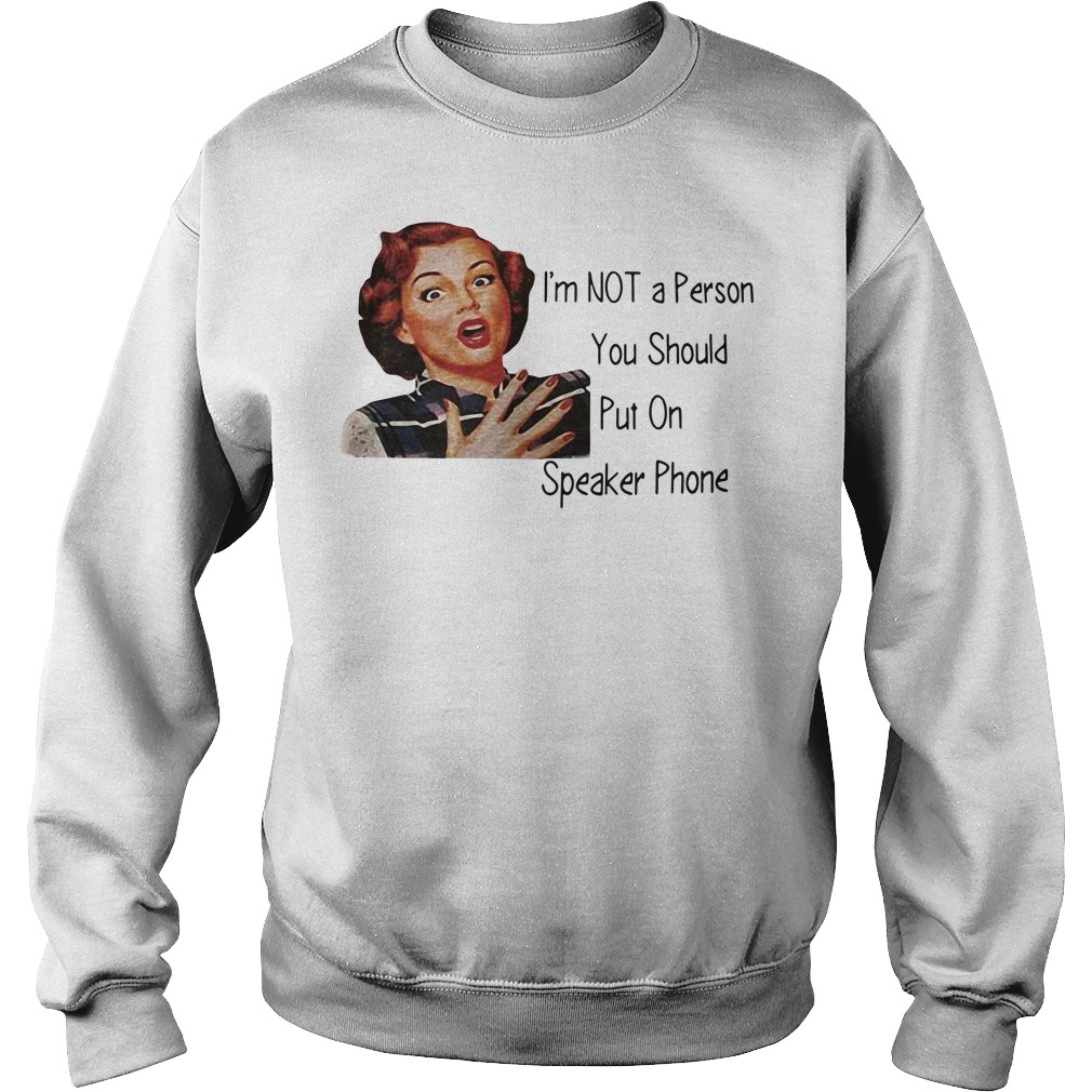 I'm not a person you should put on speaker phone Sweater