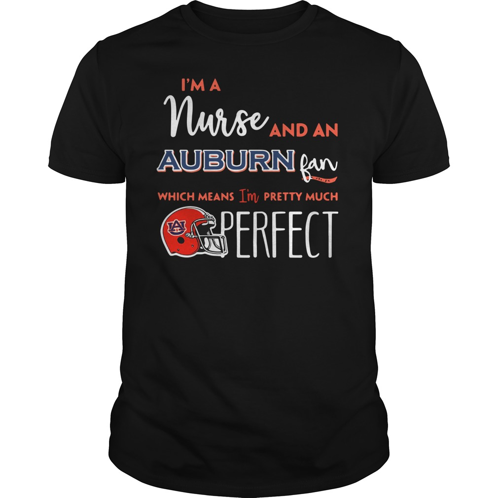 I'm a nurse and a Auburn Tigers fan which means I'm pretty much perfect Guys shirt