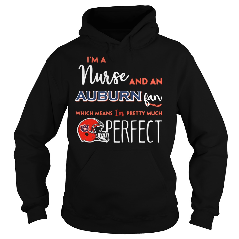 I'm a nurse and a Auburn Tigers fan which means I'm pretty much perfect Hoodie
