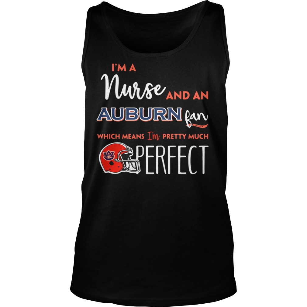I'm a nurse and a Auburn Tigers fan which means I'm pretty much perfect Tank top
