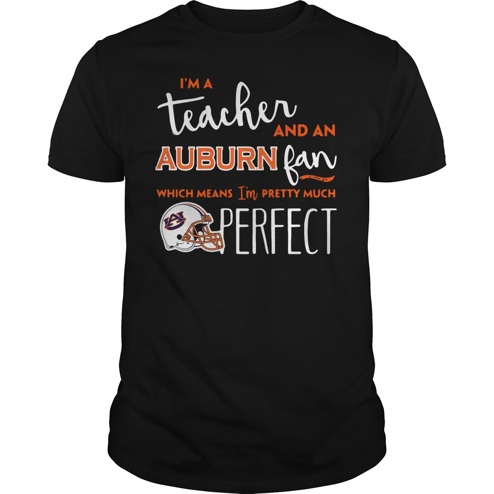 I'm a teacher and a Auburn Tigers fan which means I'm pretty much perfect Guys shirt