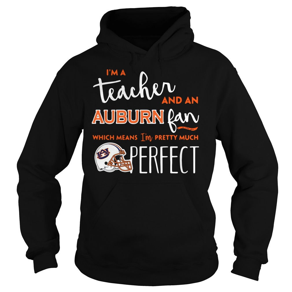 I'm a teacher and a Auburn Tigers fan which means I'm pretty much perfect Hoodie