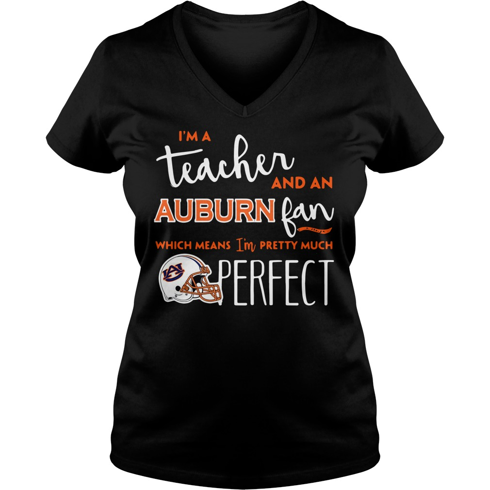 I'm a teacher and a Auburn Tigers fan which means I'm pretty much perfect V-neck T-shirt