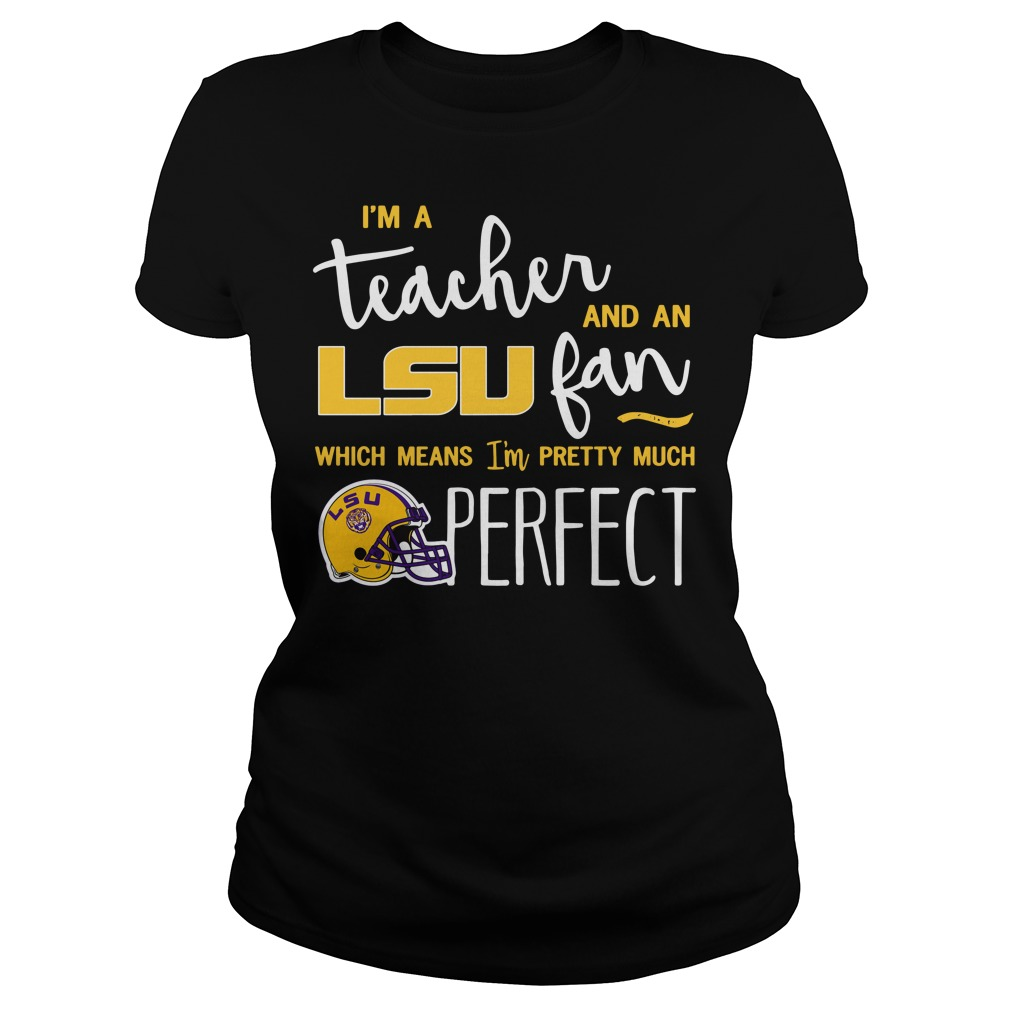 I'm a teacher and an LSU fan which means Ladies tee