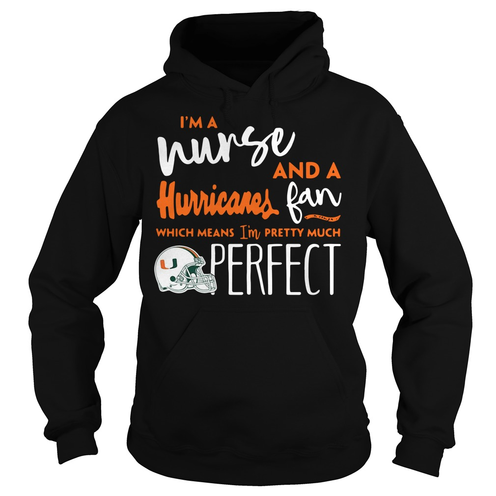 I'm a nurse and a Miami Hurricanes fan which means I'm pretty much perfect Hoodie