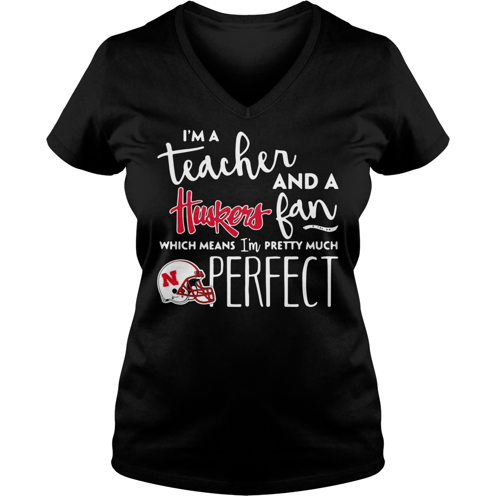 I'm a teacher and a Nebraska Cornhuskers fan which means I'm pretty much perfect V-neck T-shirt