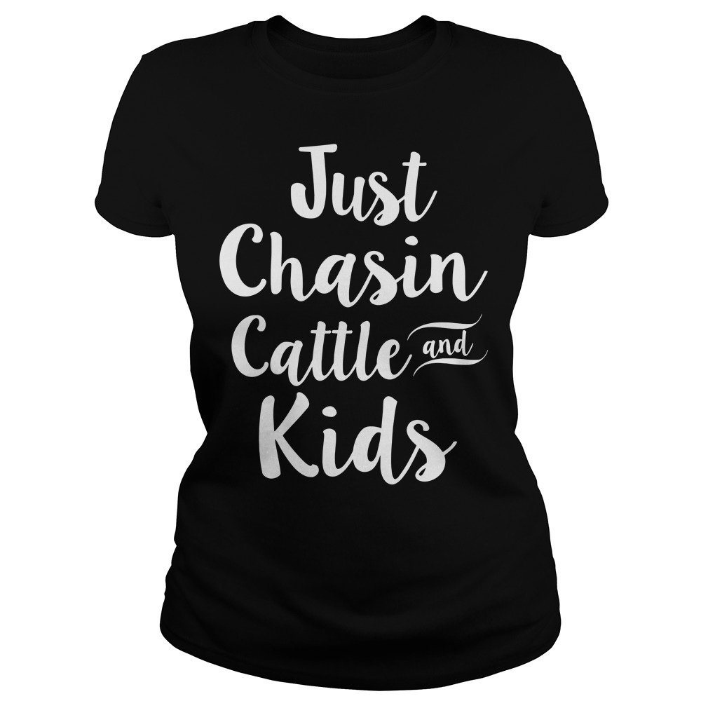 Just chasin cattle and kids Ladies tee