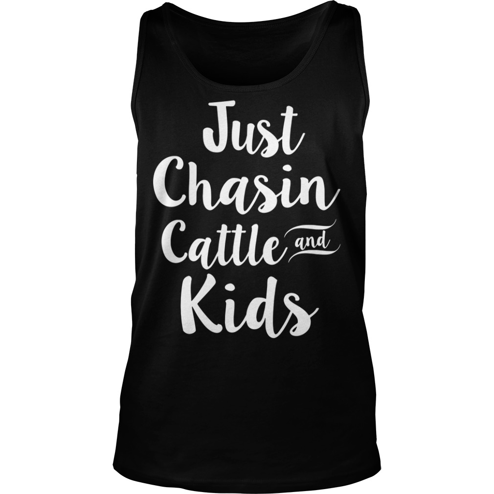 Just chasin cattle and kids Tank top