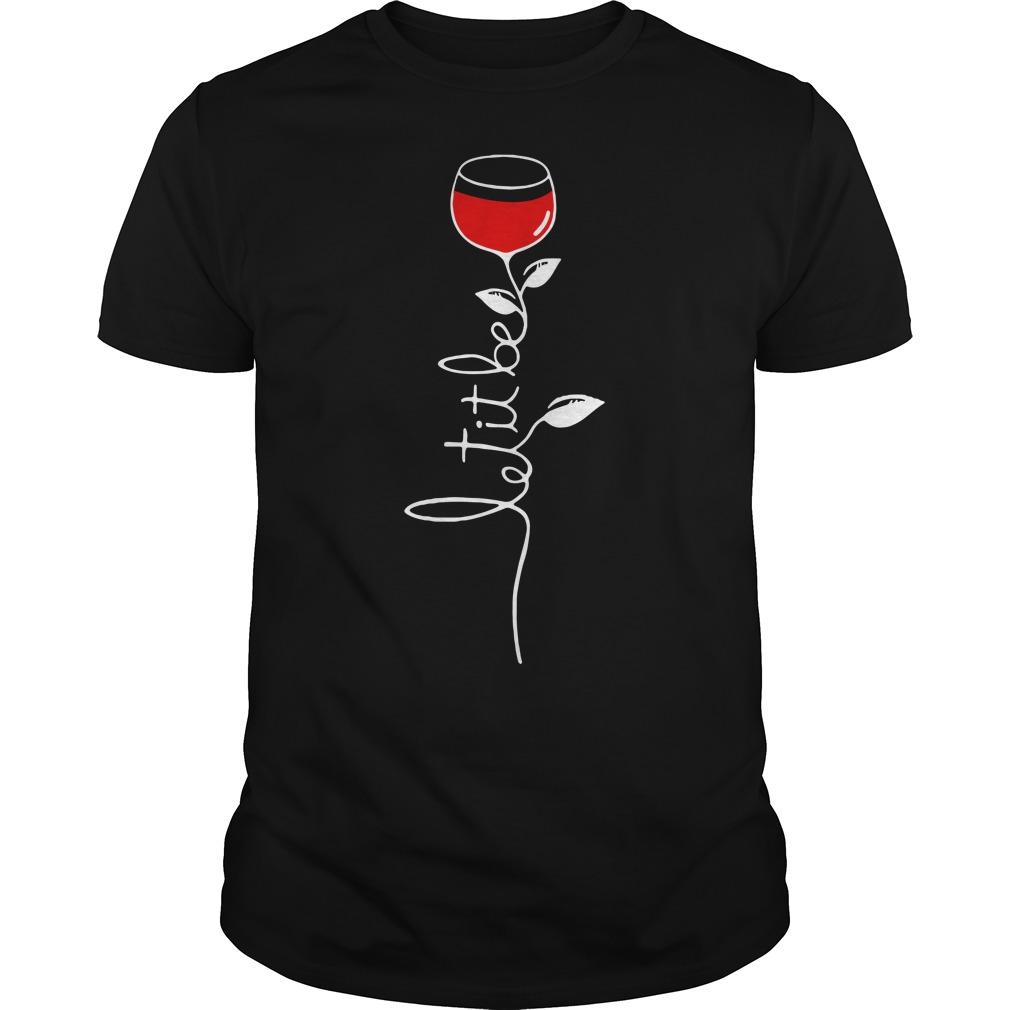 Let it be wine Guys shirt