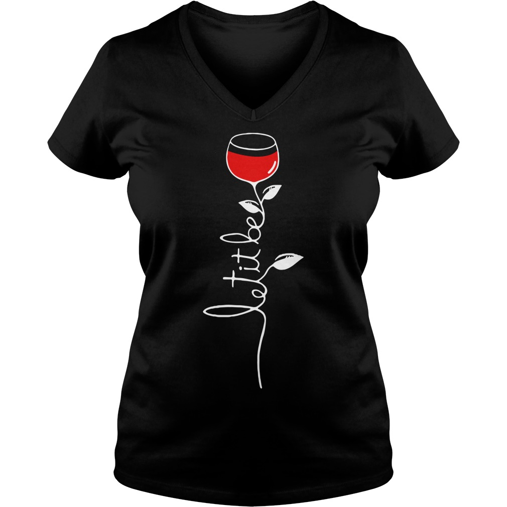 Let it be wine V-neck T-shirt