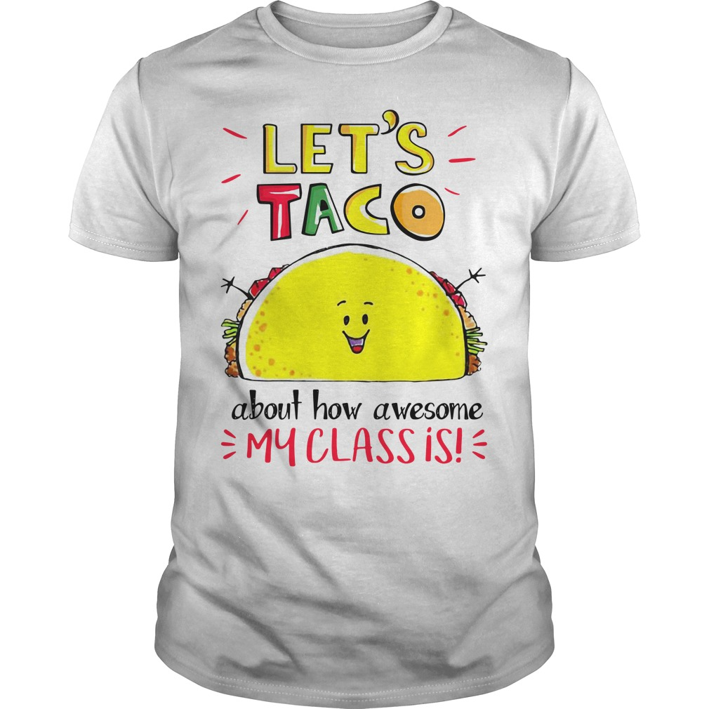 Let's taco about how awesome my class is Guys shirt