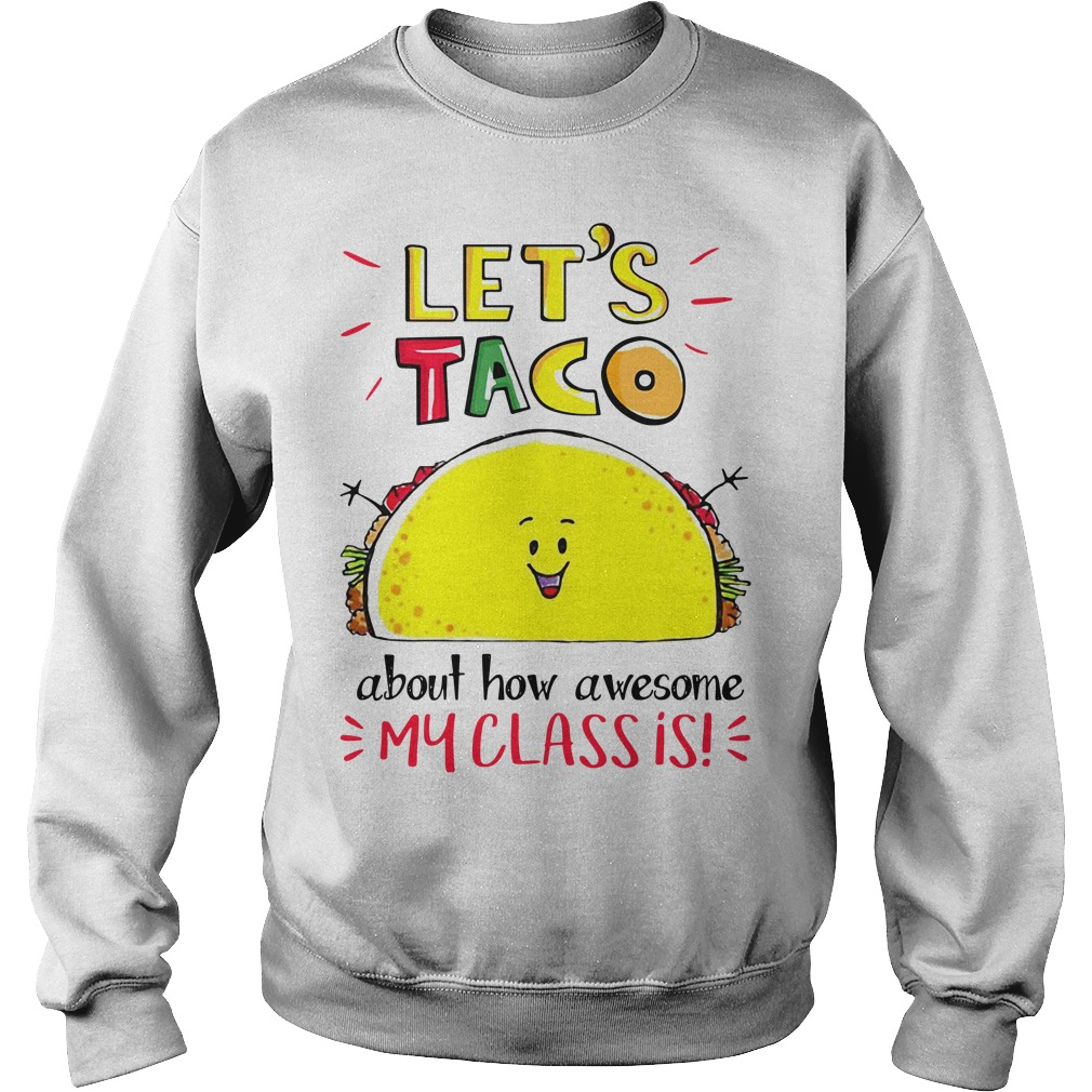 Let's taco about how awesome my class is Sweater