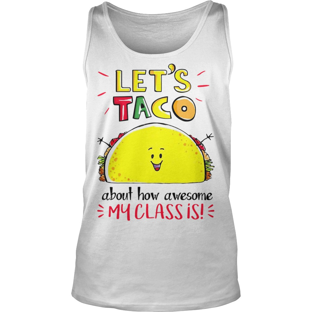 Let's taco about how awesome my class is Tank top
