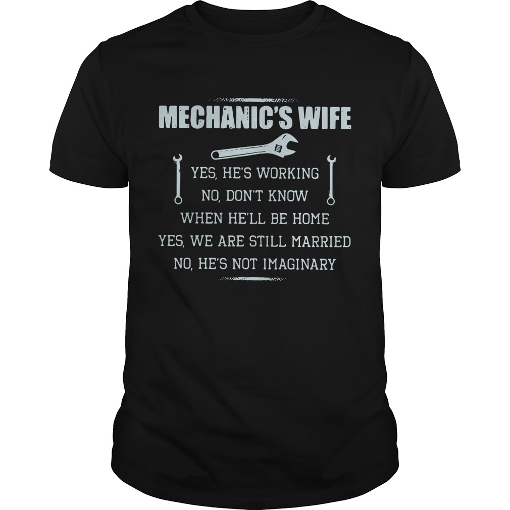 Mechanic's wife yes he's working no don't know when he'll be home Guys shirt