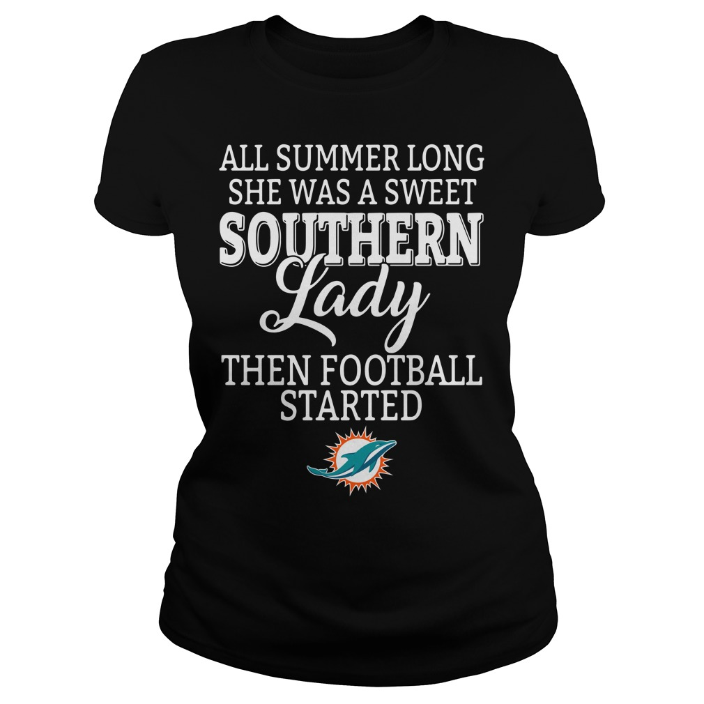 Miami Dolphins all summer long she was a sweet southern lady Ladies tee