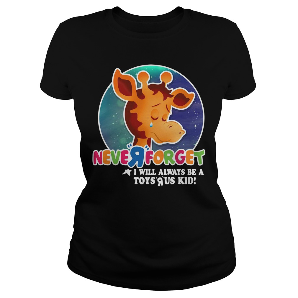Never forget I will always be a Toys R Us kid Ladies tee