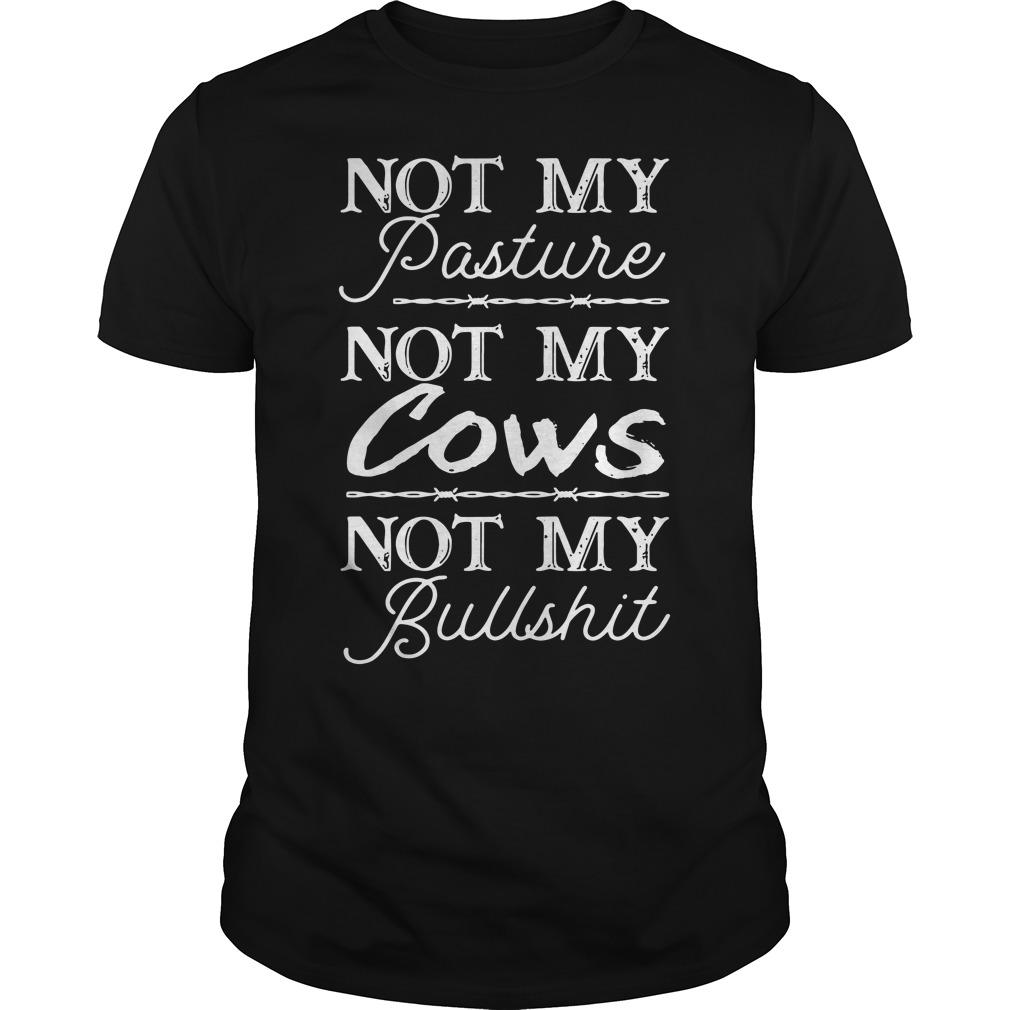Not My Pasture Not My Cows Not My Bullshit Guys shirt