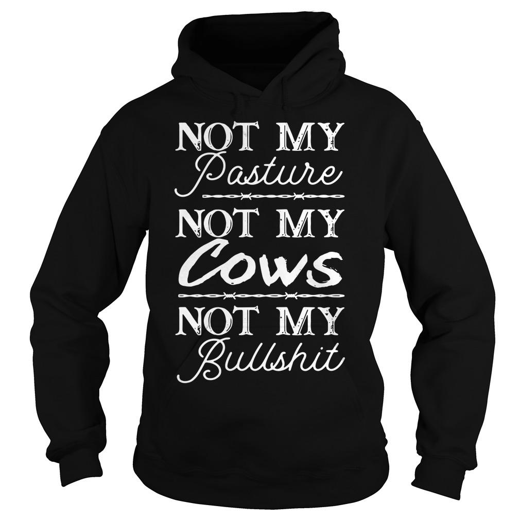 Not My Pasture Not My Cows Not My Bullshit Hoodie