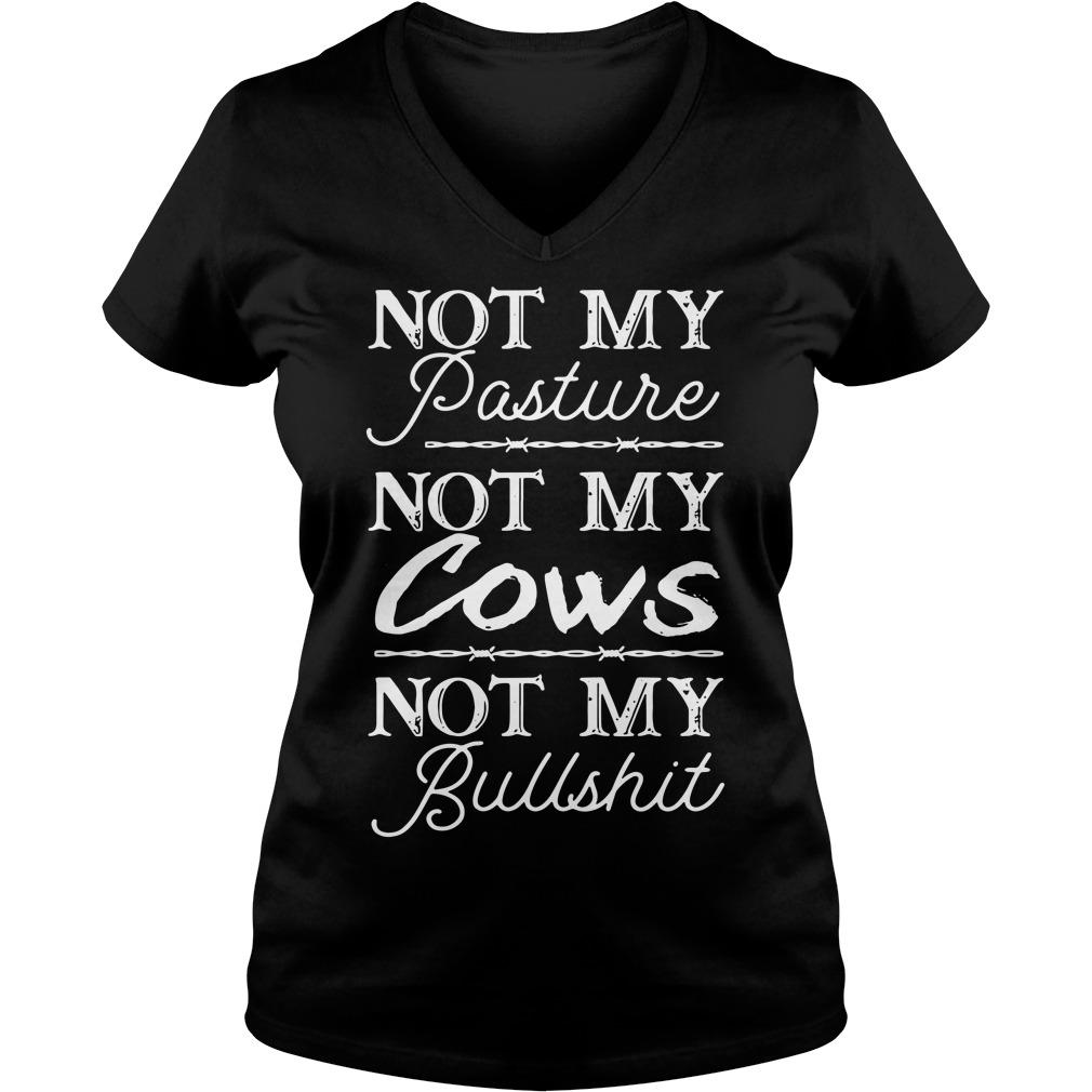 Not My Pasture Not My Cows Not My Bullshit V-neck T-shirt