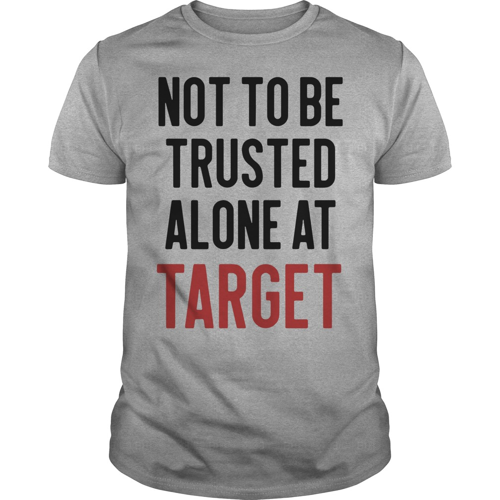 Not to be trusted alone ar target Guys shirt