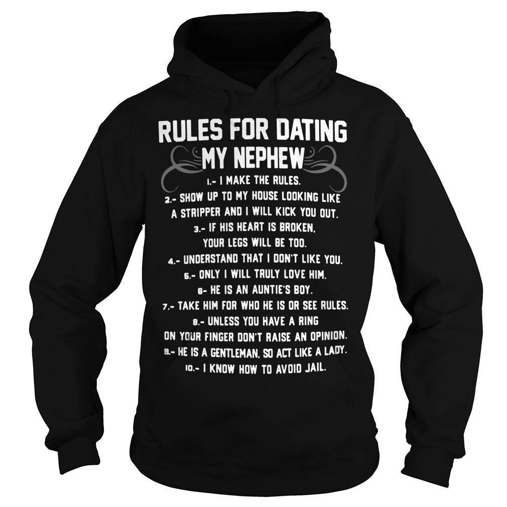 Rules for dating my nephew I make the rules Hoodie