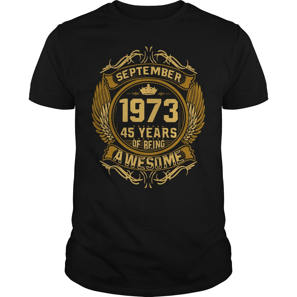 September 1973 45 years of being awesome Guys shirt